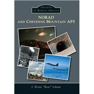 Norad and Cheyenne Mountain Afs by Lihani, J. Brian, 9781467133302