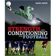 Strength and Conditioning for Football by Jarvis, Mark, 9781472913302