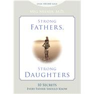 Strong Fathers, Strong Daughters: 10 Secrets Every Father Should Know by Meeker, Meg, 9781621573302