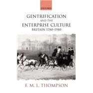 Gentrification and the Enterprise Culture Britain 1780-1980 by Thompson, F. M. L., 9780199243303