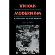 Vicious Modernism: Black Harlem and the Literary Imagination by James de Jongh, 9780521123303