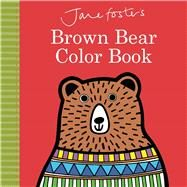 Jane Foster's Brown Bear Color Book by Foster, Jane, 9781499803303