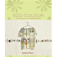Eco Colour : Botanical Dyes for Beautiful Textiles by Flint, India, 9781596683303