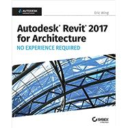 Autodesk Revit for Architecture 2017 by Wing, Eric, 9781119243304