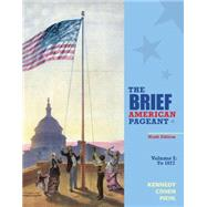 The Brief American Pageant A History of the Republic, Volume I: To 1877 by Kennedy, David M.; Cohen, Lizabeth; Piehl, Mel, 9781285193304
