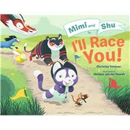 Mimi and Shu in I'll Race You! by Trimmer, Christian; Van Der Paardt, Melissa, 9781481423304