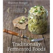 Traditionally Fermented Foods Innovative Recipes and Old-Fashioned Techniques for Sustainable Eating by Stonger, Shannon, 9781624143304