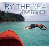 By the Sea: A Photographic Voyage Around the Blue Planet by Guttman, Peter, 9781632203304