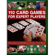 110 Card Games for Expert Players: History, Rules and Winning Strategies for Bridge, Whist, Canasta and Many Other Games, With 200 Photographs and Diagrams by Harwood, Jeremy, 9781780193304