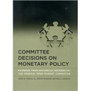 Committee Decisions On Monetary Policy by Chappell, Henry W.; McGregor, Rob Roy; Vermilyea, Todd, 9780262033305