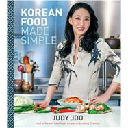 Korean Food Made Simple by Joo, Judy; Jao, Vivian (CON); Cazals, Jean, 9780544663305