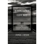 Intrusive Partners - Elusive Mates: The Pursuer-Distancer Dynamic in Couples by Betchen,Stephen J., 9781138973305