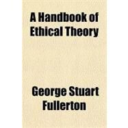 A Handbook of Ethical Theory by Fullerton, George Stuart, 9781153583305