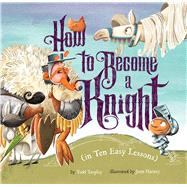 How to Become a Knight (in Ten Easy Lessons) by Tarpley, Todd; Harney, Jenn, 9781454923305