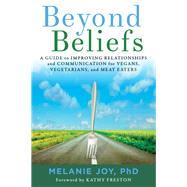 Beyond Beliefs by Joy, Melanie, Ph.D.; Freston, Kathy, 9781944903305
