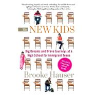 The New Kids Big Dreams and Brave Journeys at a High School for Immigrant Teens by Hauser, Brooke, 9781439163306