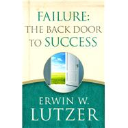 Failure: the Back Door to Success by Lutzer, Erwin W., 9780802413307
