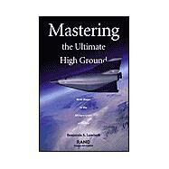 Mastering the Ultimate High G Round Next Steps in the Military Uses of Space by Lambeth, Benjamin S., 9780833033307