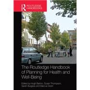 The Routledge Handbook of Planning for Health and Well-Being: Shaping a sustainable and healthy future by Hugh Barton;, 9781138023307