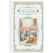 The Little Book of Prayers by Chronicle Books Llc, 9781452163307
