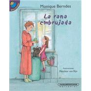 La rana embrujada / The Bewitched Frog by Berndes, Monique (NA); Van Rijn, Melchior, 9789583043307
