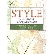 Style The Basics of Clarity and Grace by Williams, Joseph M.; Bizup, Joseph, 9780321953308