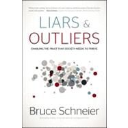 Liars and Outliers : Enabling the Trust That Society Needs to Thrive by Schneier, Bruce, 9781118143308