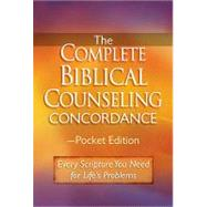 Complete Biblical Counseling Concordance : Every Scripture Verse You'll Need to Apply the Bible to Life's Problems by Hunt, June, 9780736923309