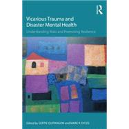 Vicarious Trauma and Disaster Mental Health: Understanding Risks and Promoting Resilience by Quitangon; Gertie, 9781138793309