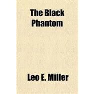 The Black Phantom by Miller, Leo E., 9781153783309