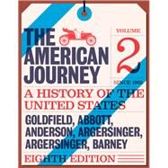 American Journey A History of the United States, The, Volume 2 (Since 1865) by Goldfield, David; Abbott, Carl; Anderson, Virginia DeJohn; Argersinger, Jo Ann E.; Argersinger, Peter H.; Barney, William M., 9780134103310
