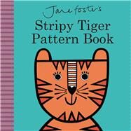 Jane Foster's Stripy Tiger Pattern Book by Foster, Jane, 9781499803310