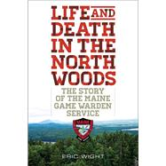 Life and Death in the North Woods by Wight, Eric, 9781608933310