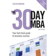30 Day MBA : Your Fast Track Guide to Business Success by Barrow, Colin, 9780749463311