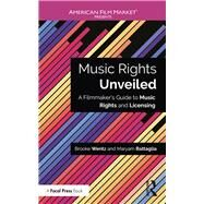 Music Rights Unveiled: A Filmmaker's Guide to Music Rights and Licensing by Wentz; Brooke, 9781138673311