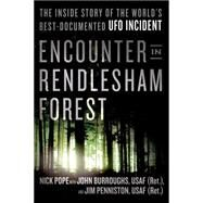 Encounter in Rendlesham Forest The Inside Story of the World's Best-Documented UFO Incident by Pope, Nick; Burroughs, John; Penniston, Jim, 9781250063311