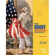 The Brief American Pageant A History of the Republic, Volume II: Since 1865 by Kennedy, David M.; Cohen, Lizabeth; Piehl, Mel, 9781285193311