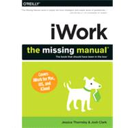 Iwork: The Missing Manual by Clark, Josh; Thornsby, Jessica, 9781449393311