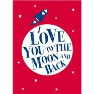 I Love You to the Moon and Back by Andrews McMeel Publishing LLC, 9781449463311