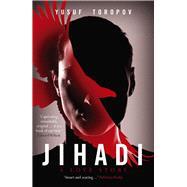 Jihadi: A Love Story by Toropov, Yusuf, 9781910633311