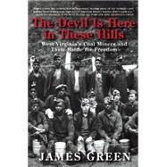 The Devil Is Here in These Hills West Virginia's Coal Miners and Their Battle for Freedom by Green, James, 9780802123312