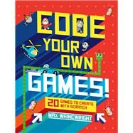 Code Your Own Games! 20 Games to Create with Scratch by Wainewright, Max, 9781454923312