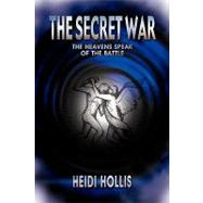 The Secret War: The Heavens Speak of the Battle by Hollis, Heidi, 9780595203314