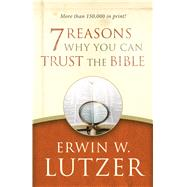 7 Reasons Why You Can Trust the Bible by Lutzer, Erwin W., 9780802413314