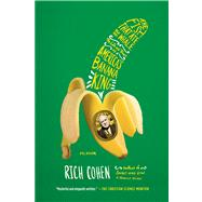 The Fish That Ate the Whale The Life and Times of America's Banana King by Cohen, Rich, 9781250033314