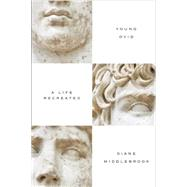 Young Ovid A Life Recreated by Middlebrook, Diane, 9781619023314