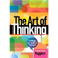 The Art of Thinking A Guide to critical and Creative Thought by Ruggiero, Vincent R., 9780321953315