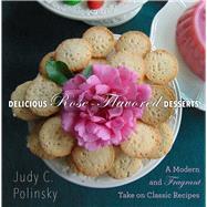 Delicious Rose-flavored Desserts by Polinsky, Judy C.; Martin, Clair G.; Matthews, Bonnie, 9781510703315