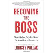 Becoming the Boss: New Rules for the Next Generation of Leaders by Pollak, Lindsey, 9780062323316