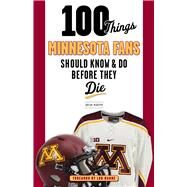 100 Things Minnesota Fans Should Know & Do Before They Die by Murphy, Brian, 9781629373317